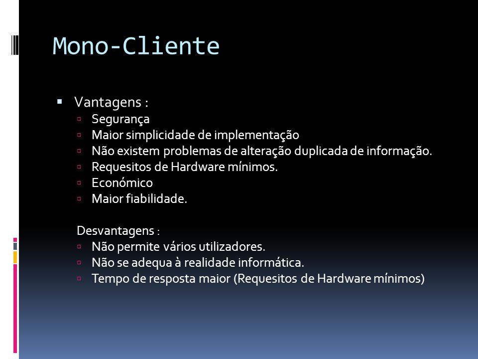 Mono-Cliente  Vantagens :  Segurança  Maior simplicidade de implementação  Não existem problemas de alteração duplicada de informação.