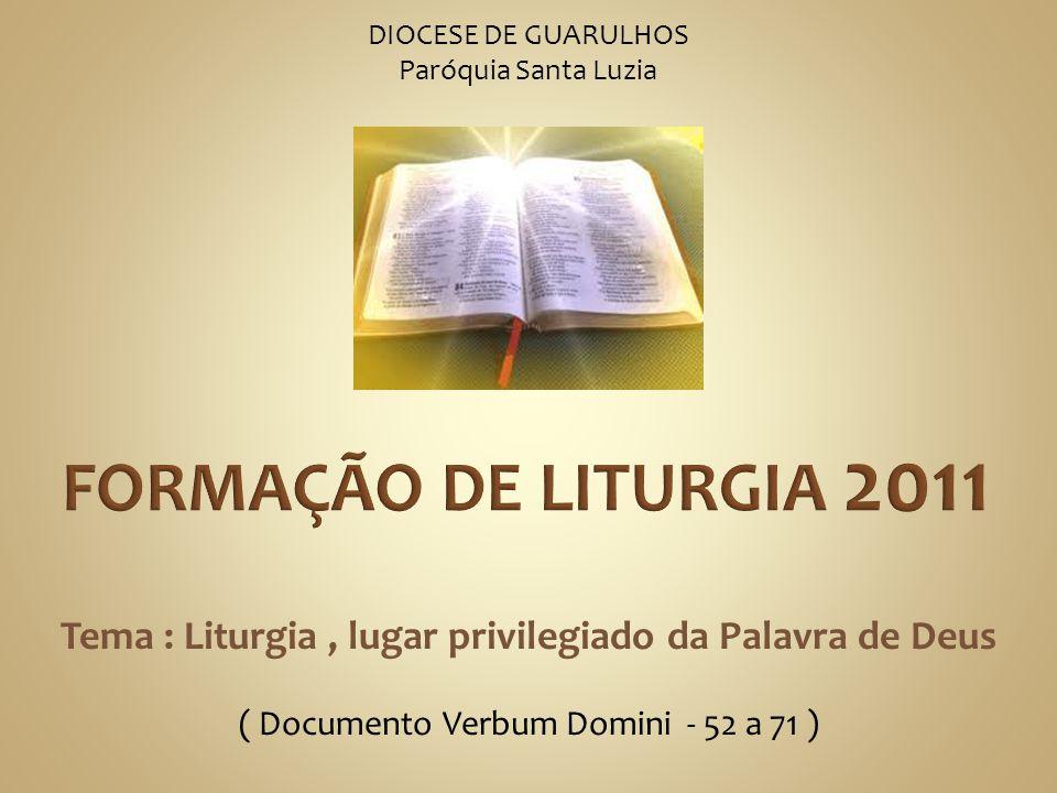 DIOCESE DE GUARULHOS Paróquia Santa Luzia Tema : Liturgia, lugar privilegiado da Palavra de Deus ( Documento Verbum Domini - 52 a 71 )