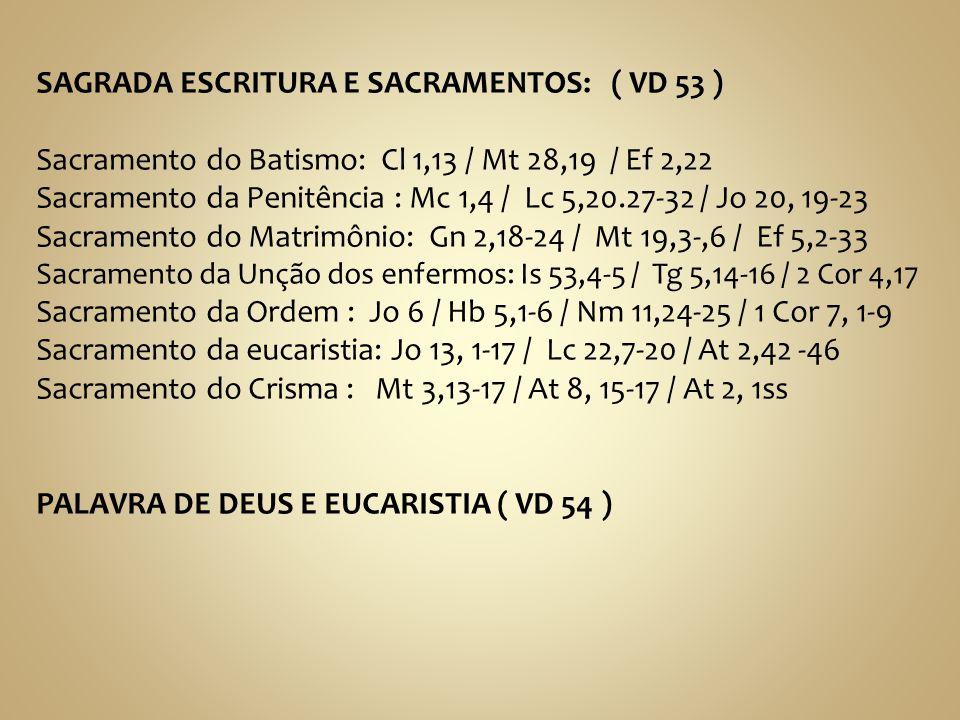 SAGRADA ESCRITURA E SACRAMENTOS: ( VD 53 ) Sacramento do Batismo: Cl 1,13 / Mt 28,19 / Ef 2,22 Sacramento da Penitência : Mc 1,4 / Lc 5,20.27-32 / Jo