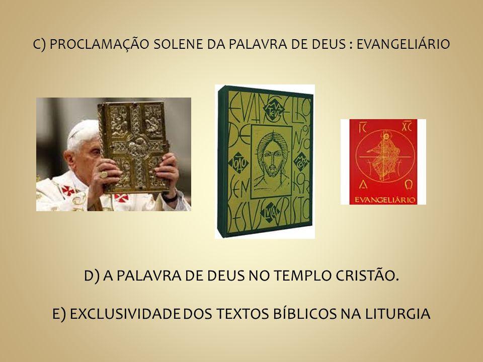 C) PROCLAMAÇÃO SOLENE DA PALAVRA DE DEUS : EVANGELIÁRIO D) A PALAVRA DE DEUS NO TEMPLO CRISTÃO. E) EXCLUSIVIDADE DOS TEXTOS BÍBLICOS NA LITURGIA