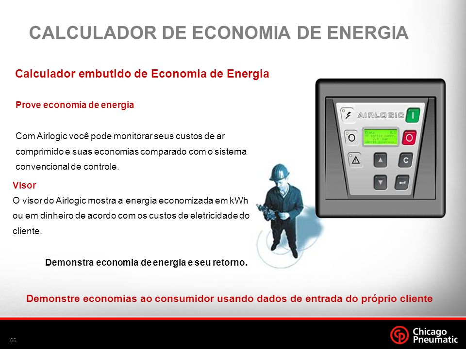 65. Calculador embutido de Economia de Energia Prove economia de energia Com Airlogic você pode monitorar seus custos de ar comprimido e suas economia