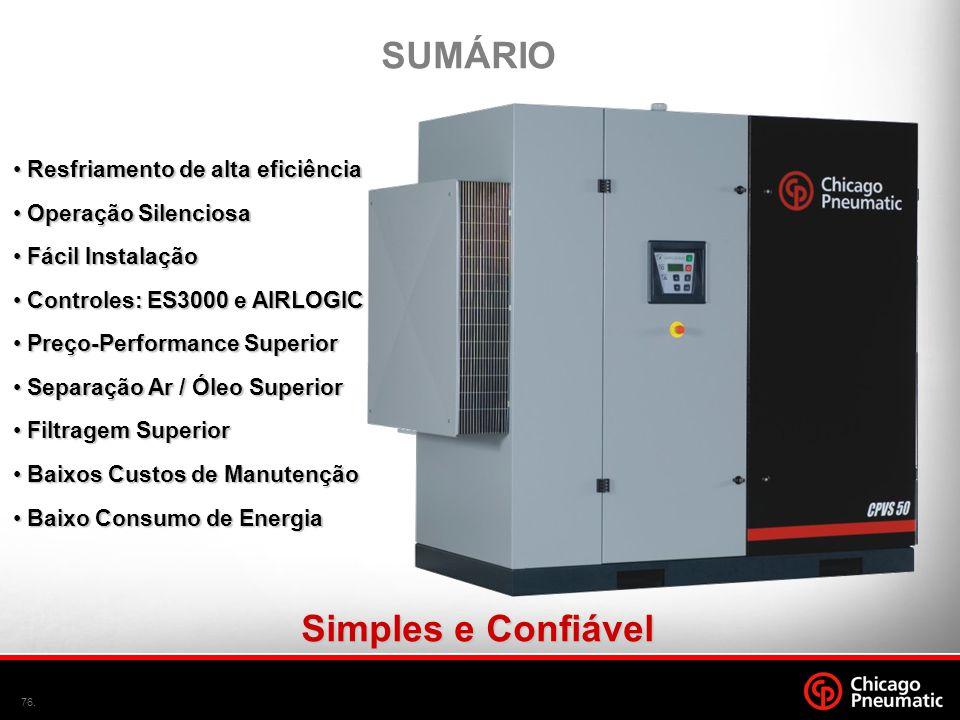 76. • Resfriamento de alta eficiência • Operação Silenciosa • Fácil Instalação • Controles: ES3000 e AIRLOGIC • Preço-Performance Superior • Separação