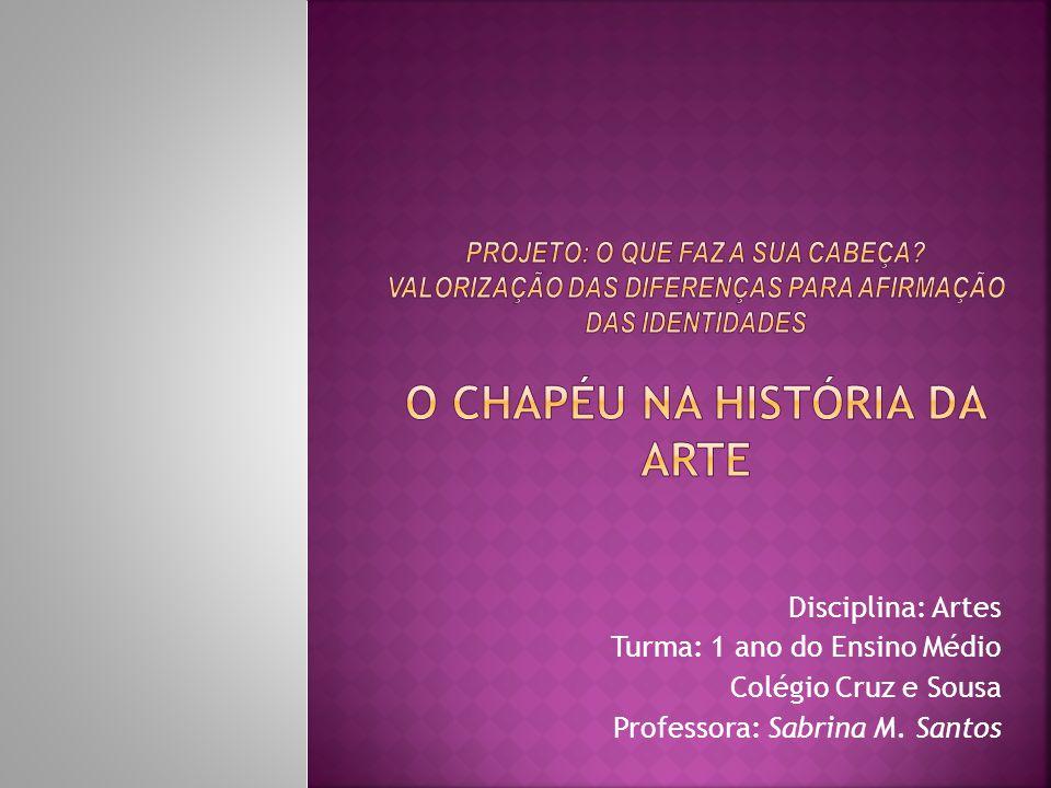Disciplina: Artes Turma: 1 ano do Ensino Médio Colégio Cruz e Sousa Professora: Sabrina M. Santos