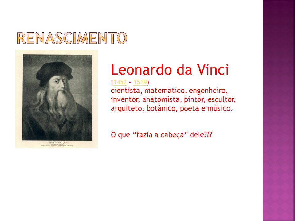 Leonardo da Vinci (1452 – 1519)14521519 cientista, matemático, engenheiro, inventor, anatomista, pintor, escultor, arquiteto, botânico, poeta e músico