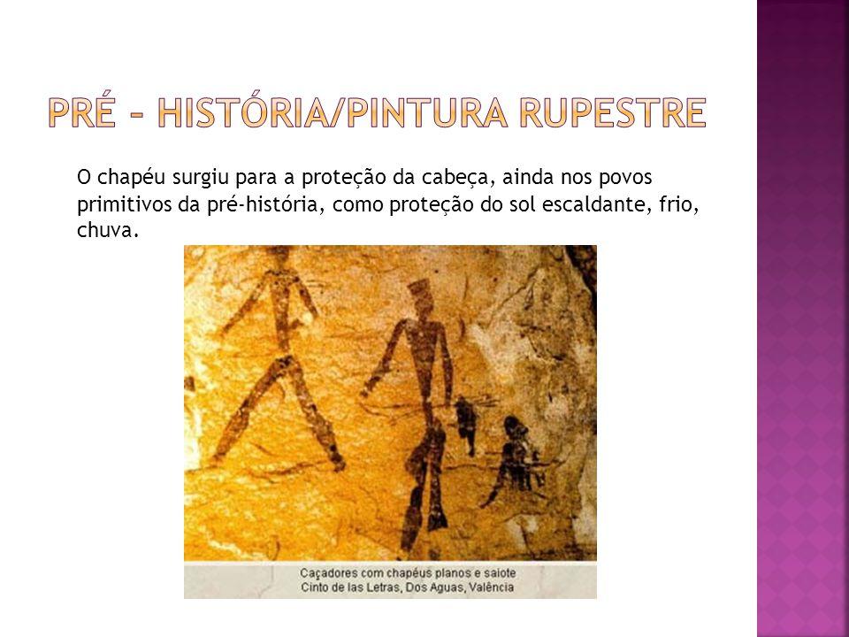  O Chapéu Torna-se, neste período, um adereço de dignidade, nobiliárquica, militar e sacerdotal;