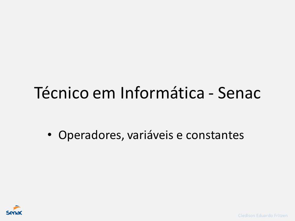Cledison Eduardo Fritzen Técnico em Informática - Senac • Operadores, variáveis e constantes