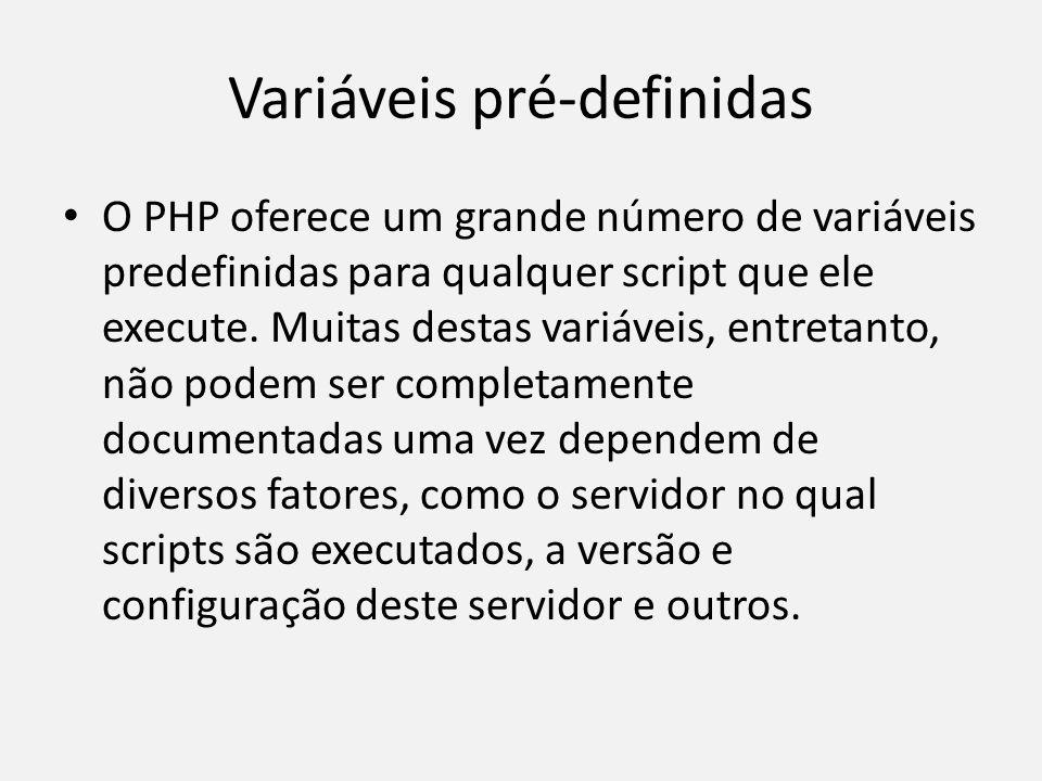 Variáveis pré-definidas • O PHP oferece um grande número de variáveis predefinidas para qualquer script que ele execute. Muitas destas variáveis, entr