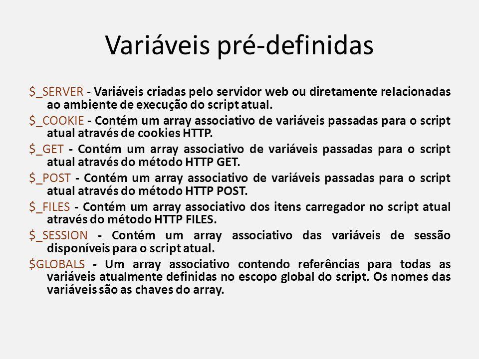 Variáveis pré-definidas $_SERVER - Variáveis criadas pelo servidor web ou diretamente relacionadas ao ambiente de execução do script atual. $_COOKIE -