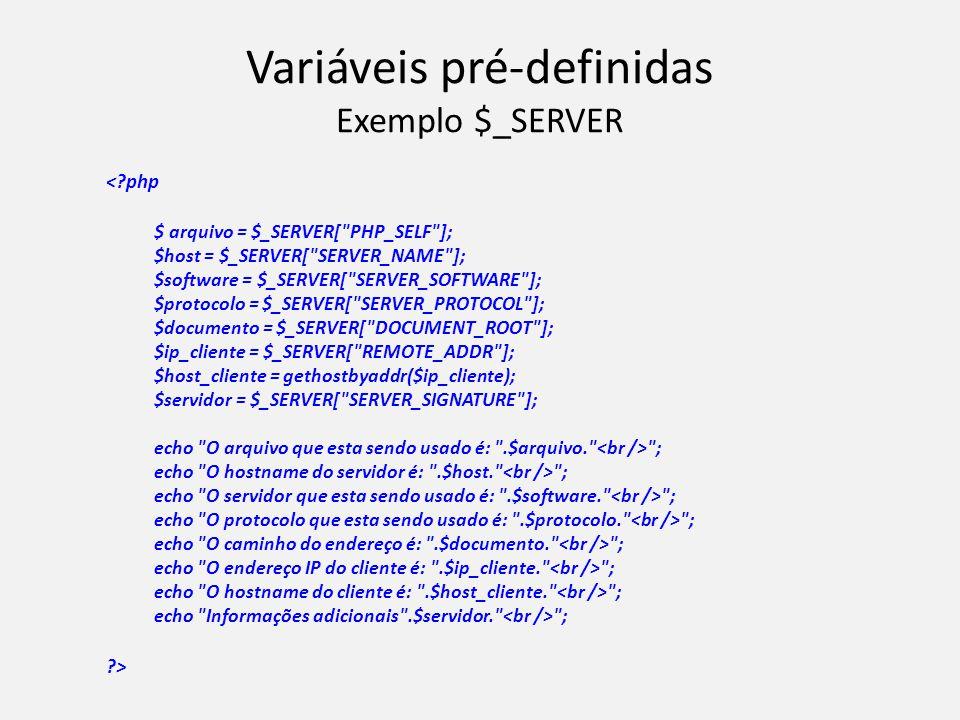 Variáveis pré-definidas Exemplo $_SERVER <?php $ arquivo = $_SERVER[