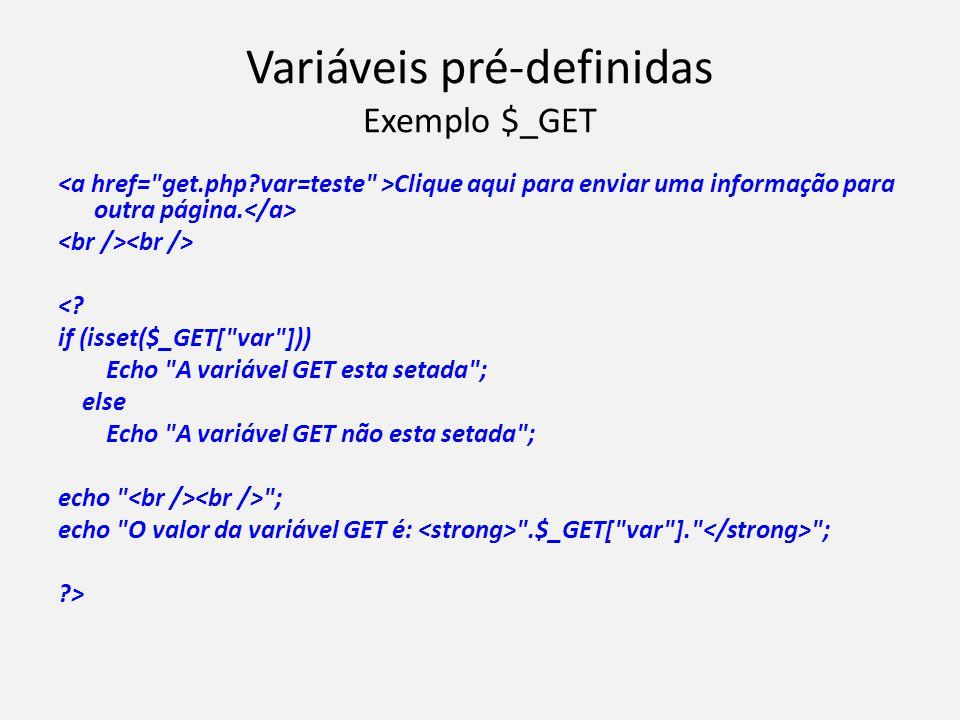 Variáveis pré-definidas Exemplo $_GET Clique aqui para enviar uma informação para outra página. <? if (isset($_GET[