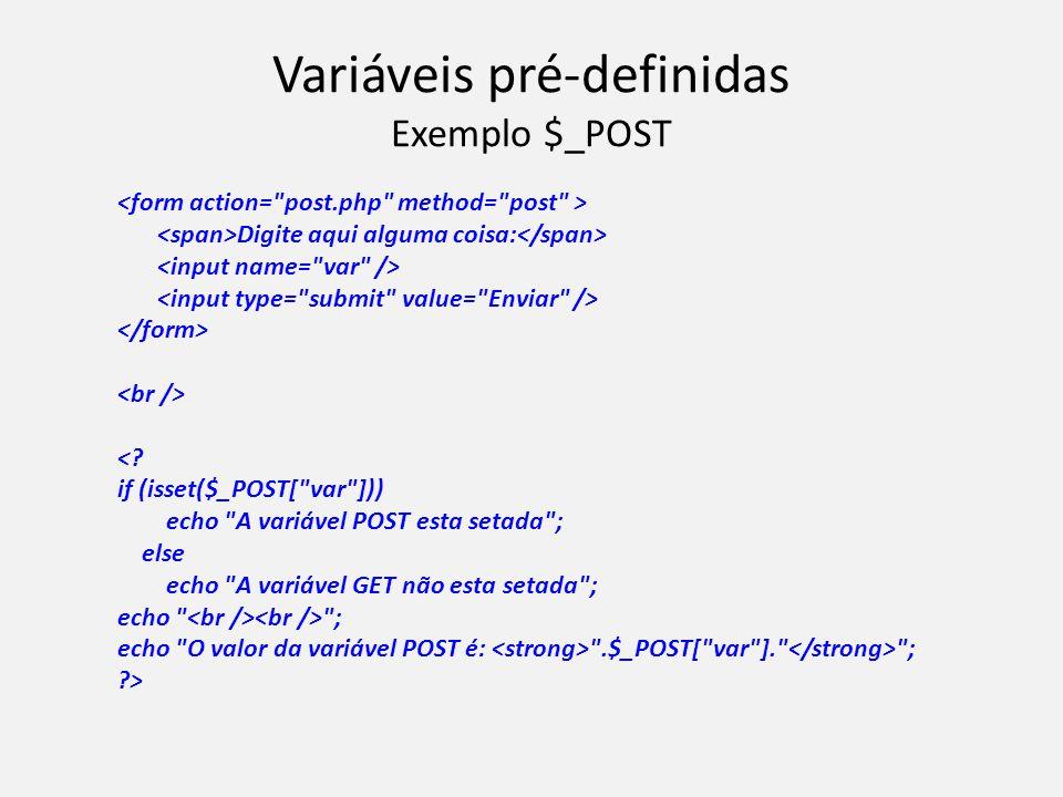 Variáveis pré-definidas Exemplo $_POST Digite aqui alguma coisa: <? if (isset($_POST[