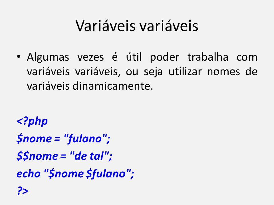 Variáveis variáveis • Algumas vezes é útil poder trabalha com variáveis variáveis, ou seja utilizar nomes de variáveis dinamicamente. <?php $nome =