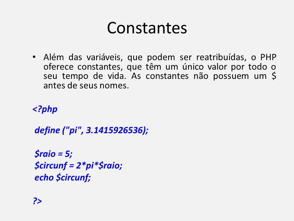 Constantes • Além das variáveis, que podem ser reatribuídas, o PHP oferece constantes, que têm um único valor por todo o seu tempo de vida. As constan