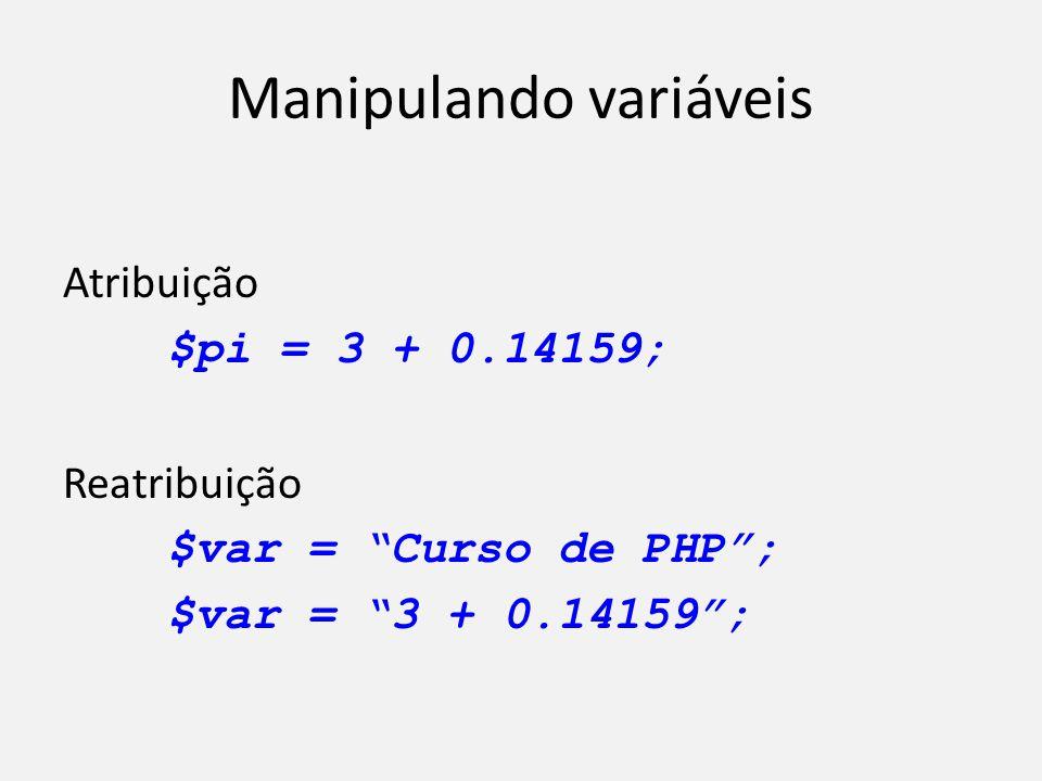 """Manipulando variáveis Atribuição $pi = 3 + 0.14159; Reatribuição $var = """"Curso de PHP""""; $var = """"3 + 0.14159"""";"""