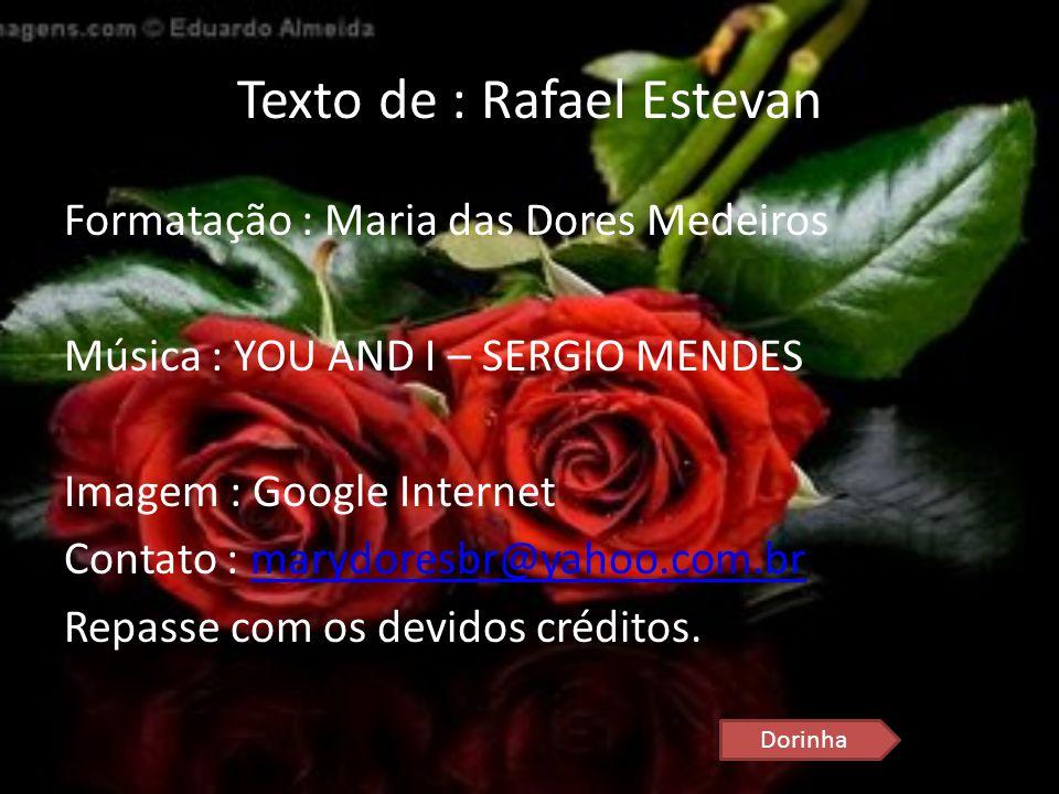 Texto de : Rafael Estevan Formatação : Maria das Dores Medeiros Música : YOU AND I – SERGIO MENDES Imagem : Google Internet Contato : marydoresbr@yaho