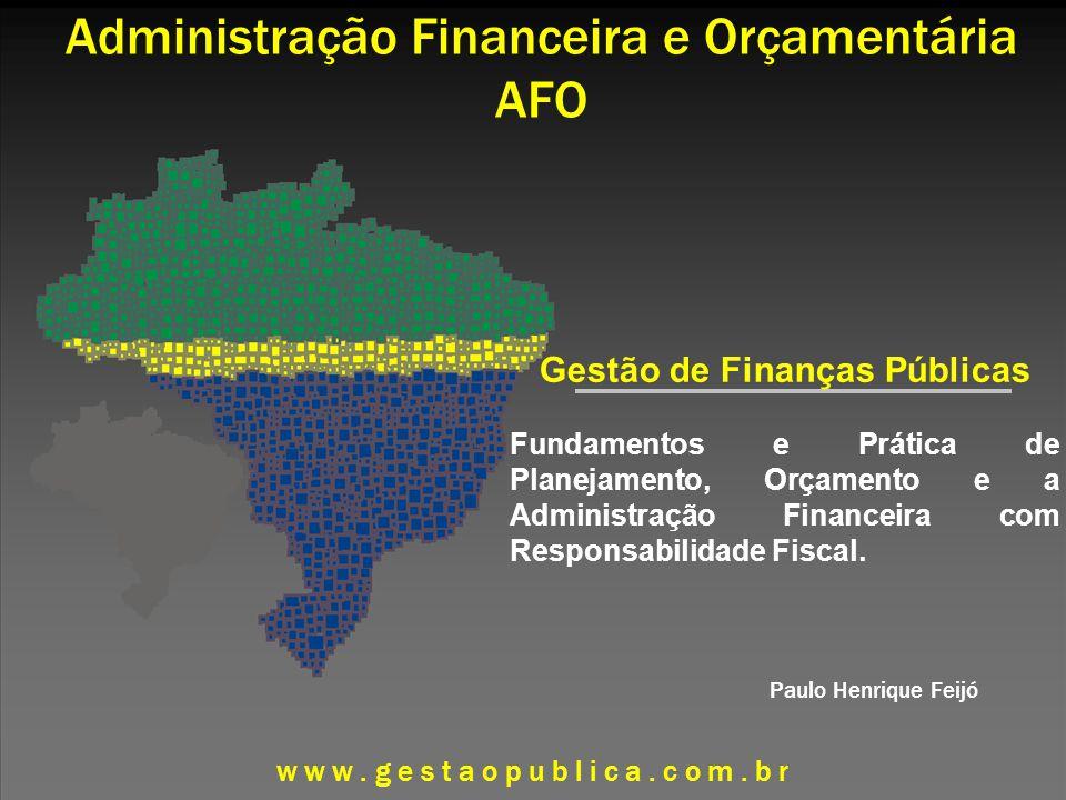 w w w. gestaopublica.com. b r Administração Financeira e Orçamentária AFO Gestão de Finanças Públicas Fundamentos e Prática de Planejamento, Orçamento