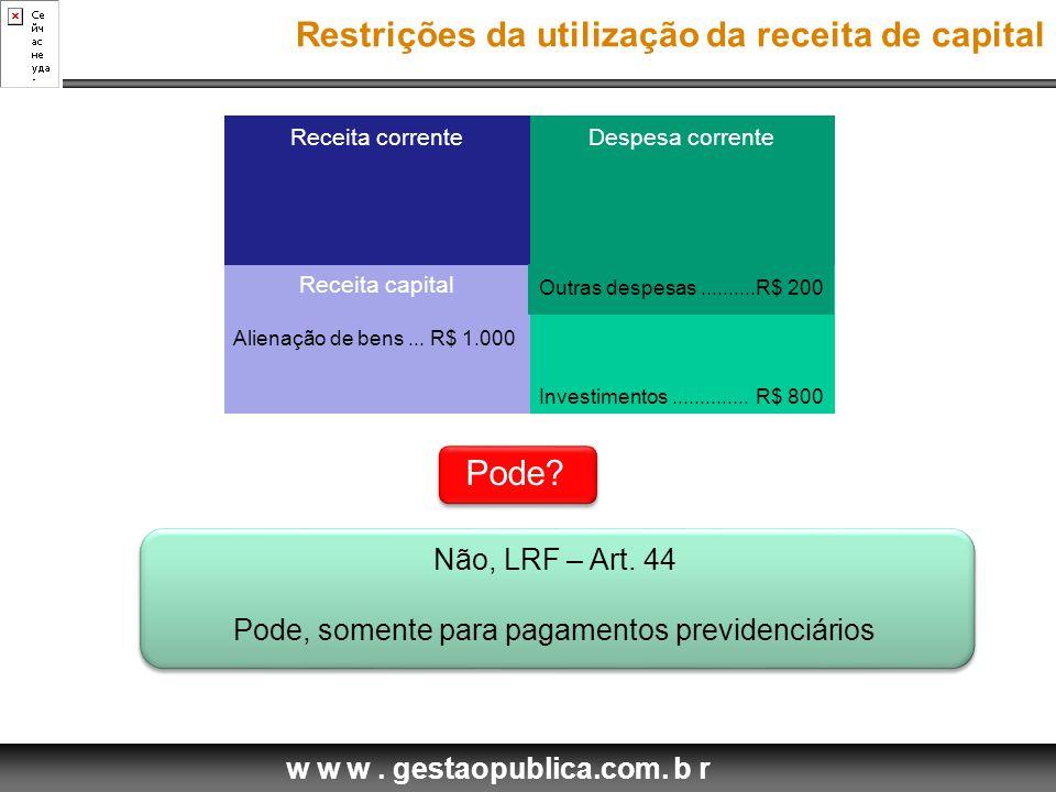w w w. gestaopublica.com. b r Receita corrente Receita capital Despesa corrente Despesa capital Pode? Alienação de bens... R$ 1.000 Outras despesas...
