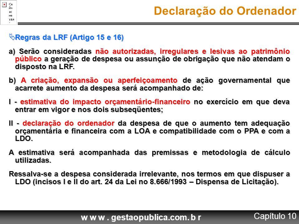 w w w. gestaopublica.com. b r Declaração do Ordenador  Regras da LRF (Artigo 15 e 16) a) Serão consideradas não autorizadas, irregulares e lesivas ao
