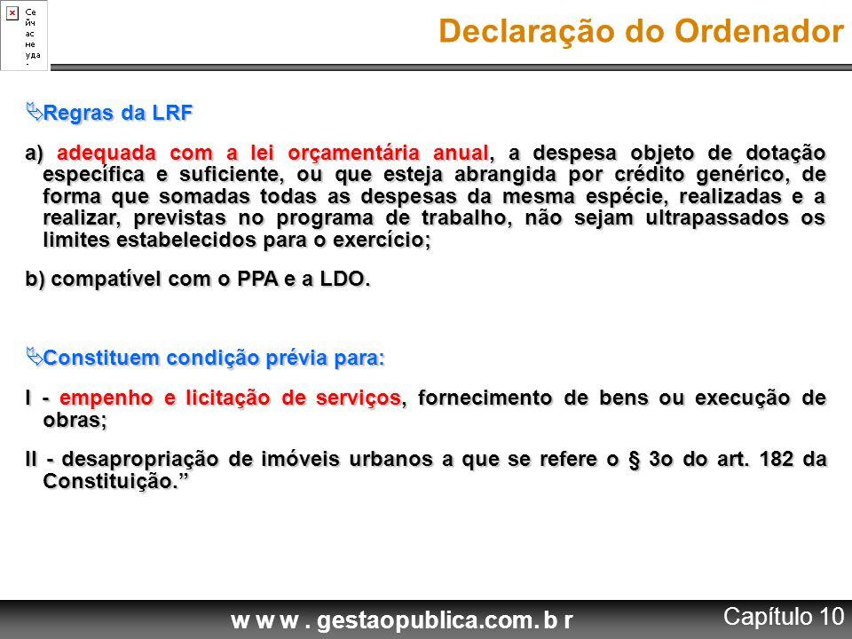w w w. gestaopublica.com. b r Declaração do Ordenador  Regras da LRF a) adequada com a lei orçamentária anual, a despesa objeto de dotação específica