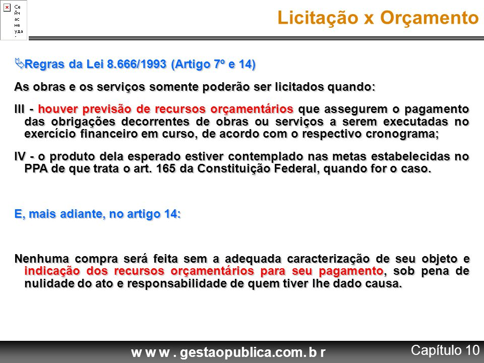 w w w. gestaopublica.com. b r Licitação x Orçamento  Regras da Lei 8.666/1993 (Artigo 7º e 14) As obras e os serviços somente poderão ser licitados q