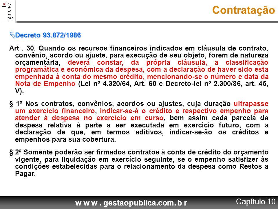 w w w. gestaopublica.com. b r Contratação  Decreto 93.872/1986 Art. 30. Quando os recursos financeiros indicados em cláusula de contrato, convênio, a