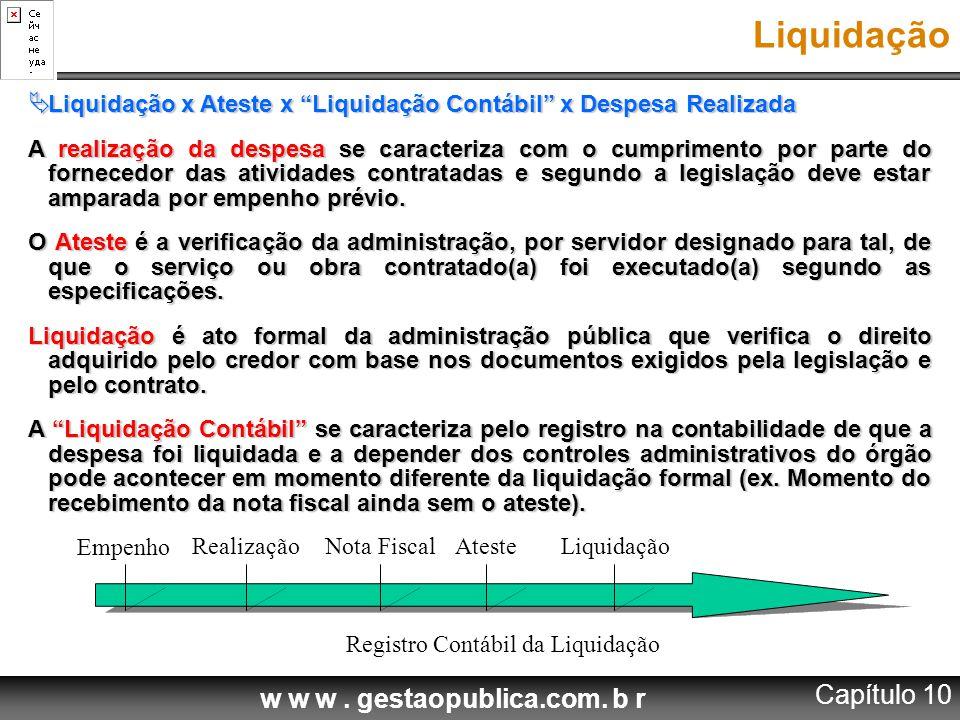 """w w w. gestaopublica.com. b r Liquidação  Liquidação x Ateste x """"Liquidação Contábil"""" x Despesa Realizada A realização da despesa se caracteriza com"""