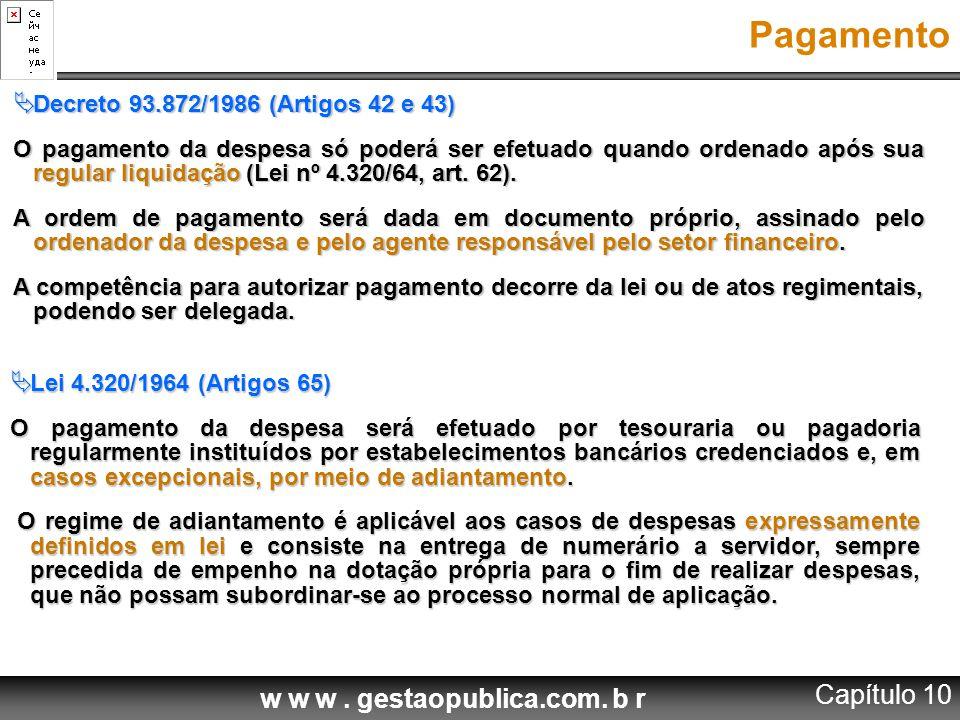 w w w. gestaopublica.com. b r Pagamento  Decreto 93.872/1986 (Artigos 42 e 43) O pagamento da despesa só poderá ser efetuado quando ordenado após sua
