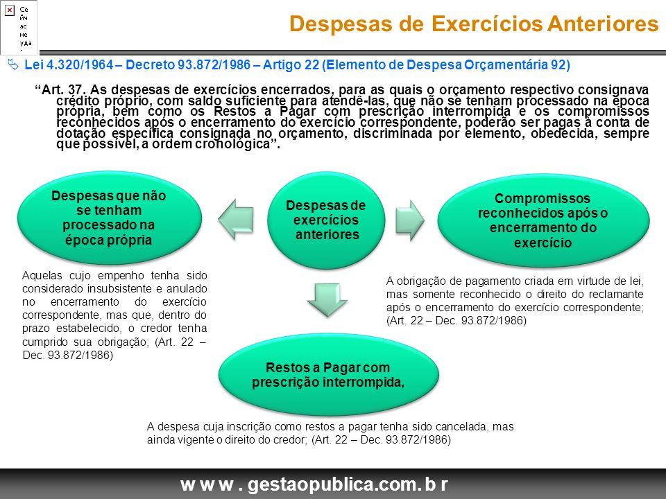 w w w. gestaopublica.com. b r Despesas de Exercícios Anteriores  Lei 4.320/1964 – Decreto 93.872/1986 – Artigo 22 (Elemento de Despesa Orçamentária 9