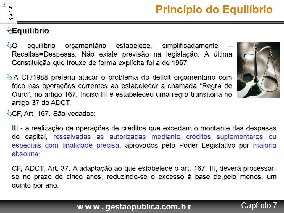 Princípio do Equilíbrio  Equilíbrio  O equilíbrio orçamentário estabelece, simplificadamente – Receitas=Despesas. Não existe previsão na legislação.