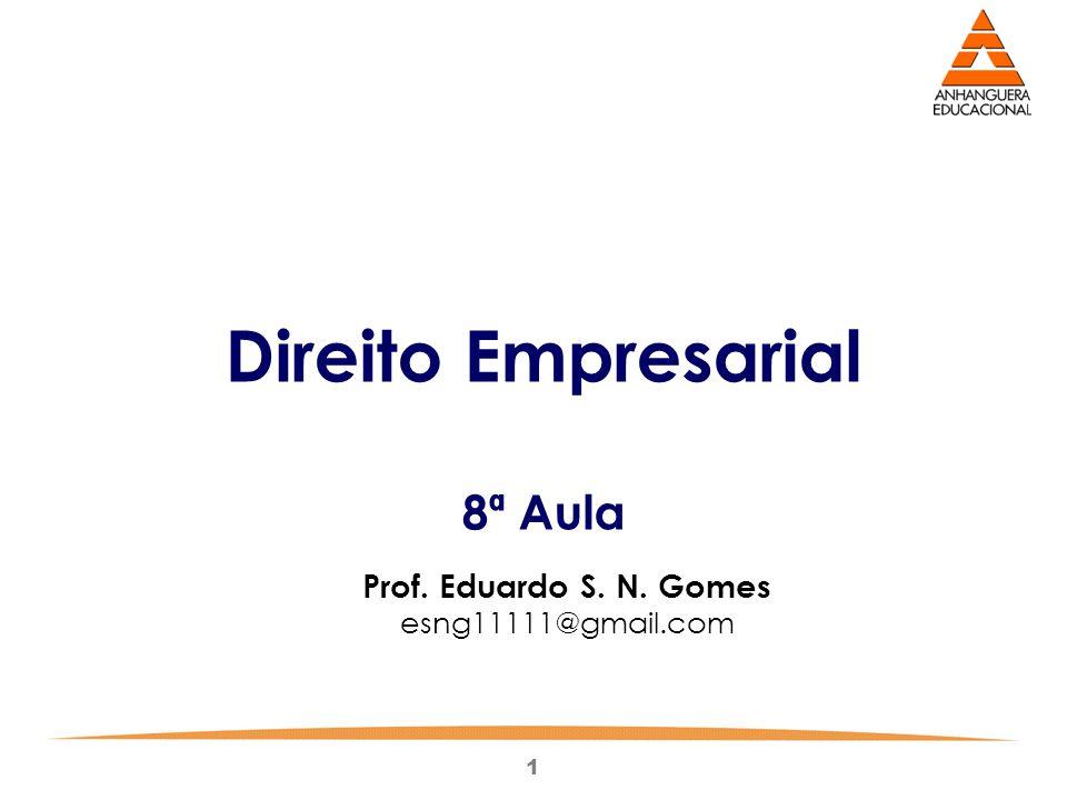 1 Direito Empresarial 8ª Aula Prof. Eduardo S. N. Gomes esng11111@gmail.com