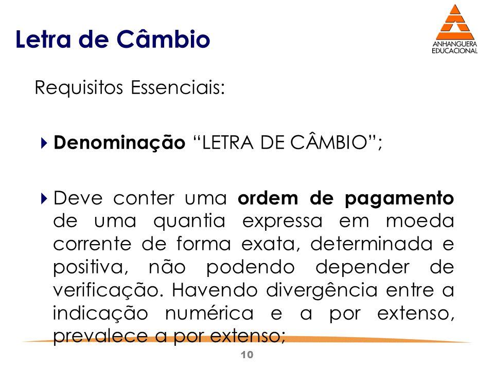 """10 Letra de Câmbio Requisitos Essenciais:  Denominação """"LETRA DE CÂMBIO"""";  Deve conter uma ordem de pagamento de uma quantia expressa em moeda corre"""