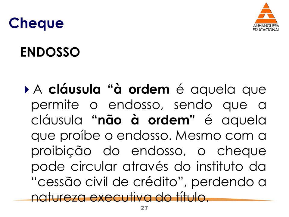 """27 Cheque ENDOSSO  A cláusula """"à ordem é aquela que permite o endosso, sendo que a cláusula """"não à ordem"""" é aquela que proíbe o endosso. Mesmo com a"""