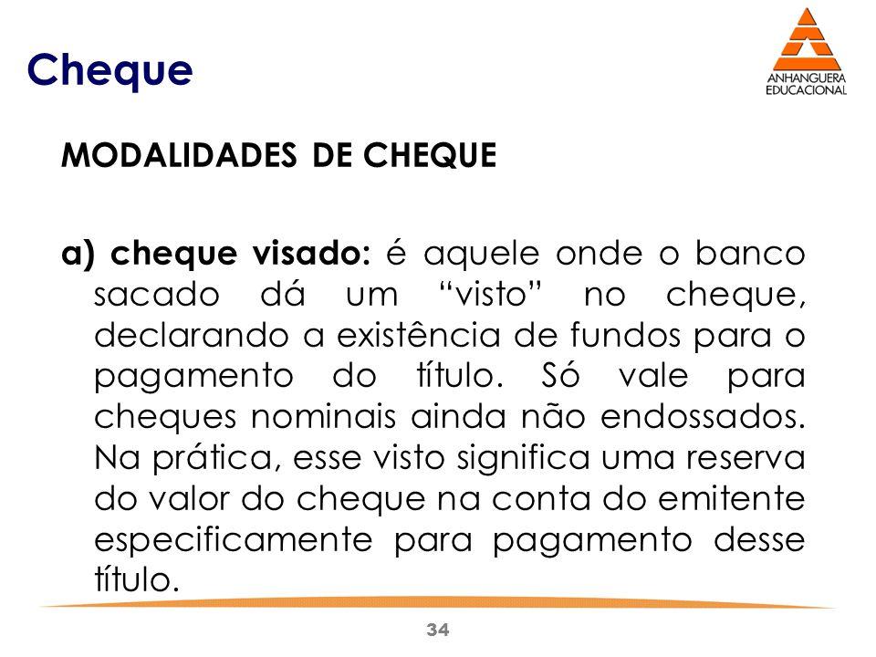 """34 Cheque MODALIDADES DE CHEQUE a) cheque visado: é aquele onde o banco sacado dá um """"visto"""" no cheque, declarando a existência de fundos para o pagam"""