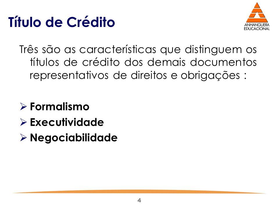 4 Título de Crédito Três são as características que distinguem os títulos de crédito dos demais documentos representativos de direitos e obrigações :