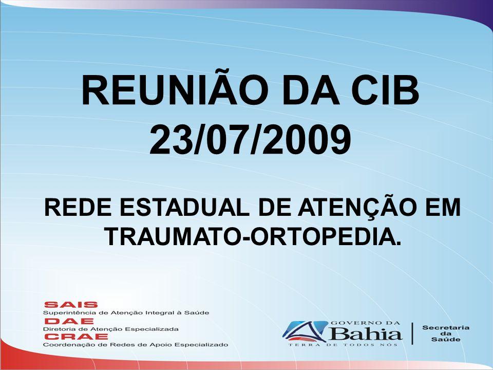REUNIÃO DA CIB 23/07/2009 REDE ESTADUAL DE ATENÇÃO EM TRAUMATO-ORTOPEDIA.