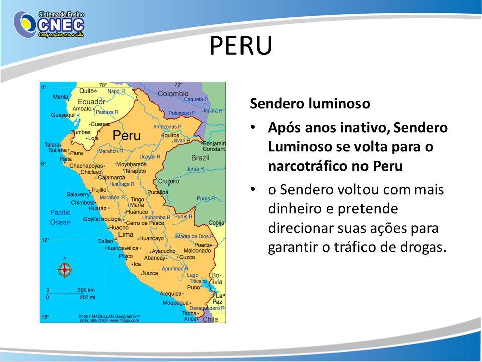 PERU Sendero luminoso • Após anos inativo, Sendero Luminoso se volta para o narcotráfico no Peru • o Sendero voltou com mais dinheiro e pretende direc