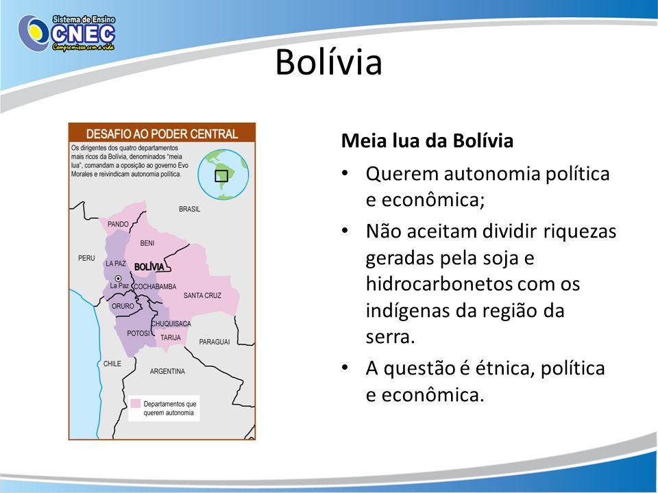 Bolívia Meia lua da Bolívia • Querem autonomia política e econômica; • Não aceitam dividir riquezas geradas pela soja e hidrocarbonetos com os indígen