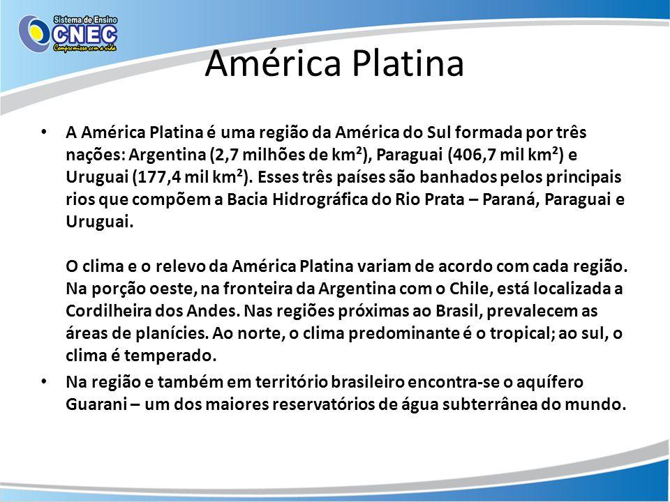 América Platina • A América Platina é uma região da América do Sul formada por três nações: Argentina (2,7 milhões de km²), Paraguai (406,7 mil km²) e