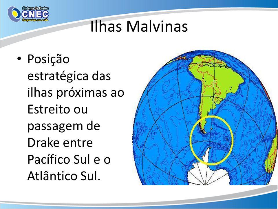 Ilhas Malvinas • Posição estratégica das ilhas próximas ao Estreito ou passagem de Drake entre Pacífico Sul e o Atlântico Sul.