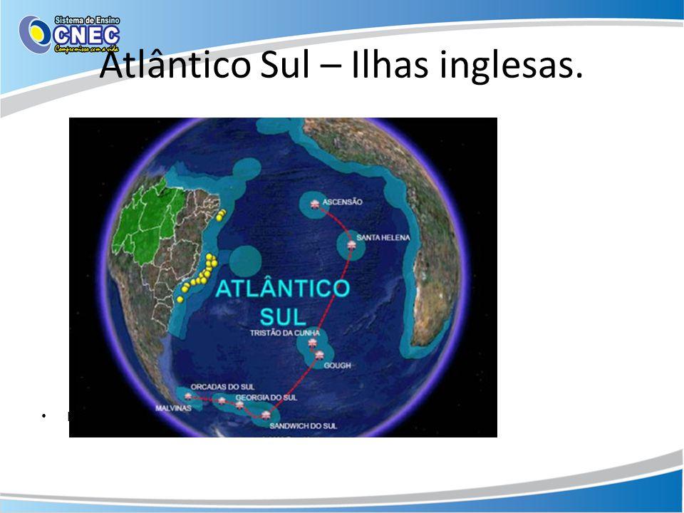 Atlântico Sul – Ilhas inglesas. • Fonte – Ministério da Defesa – dezembro/2009