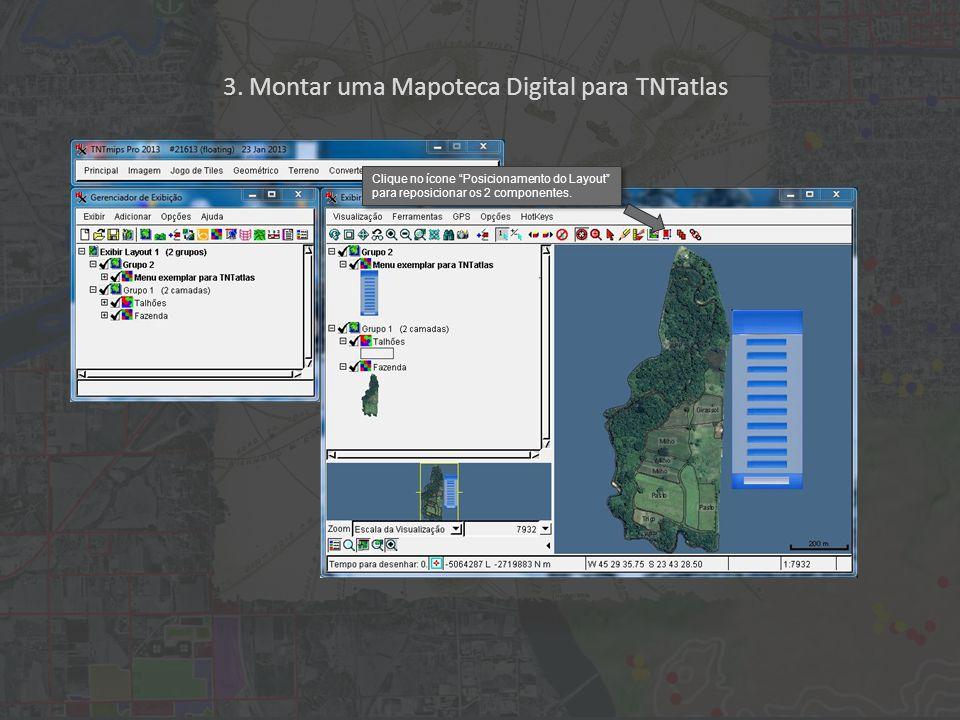 """3. Montar uma Mapoteca Digital para TNTatlas Clique no ícone """"Posicionamento do Layout"""" para reposicionar os 2 componentes."""
