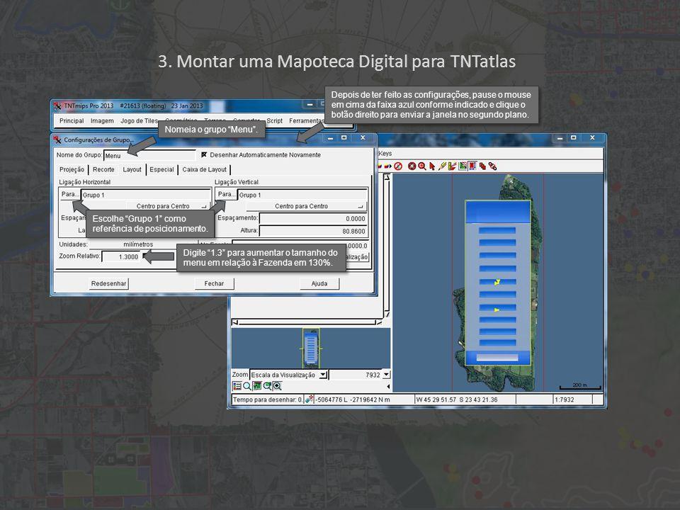 """3. Montar uma Mapoteca Digital para TNTatlas Digite """"1.3"""" para aumentar o tamanho do menu em relação à Fazenda em 130%. Escolhe """"Grupo 1"""" como referên"""