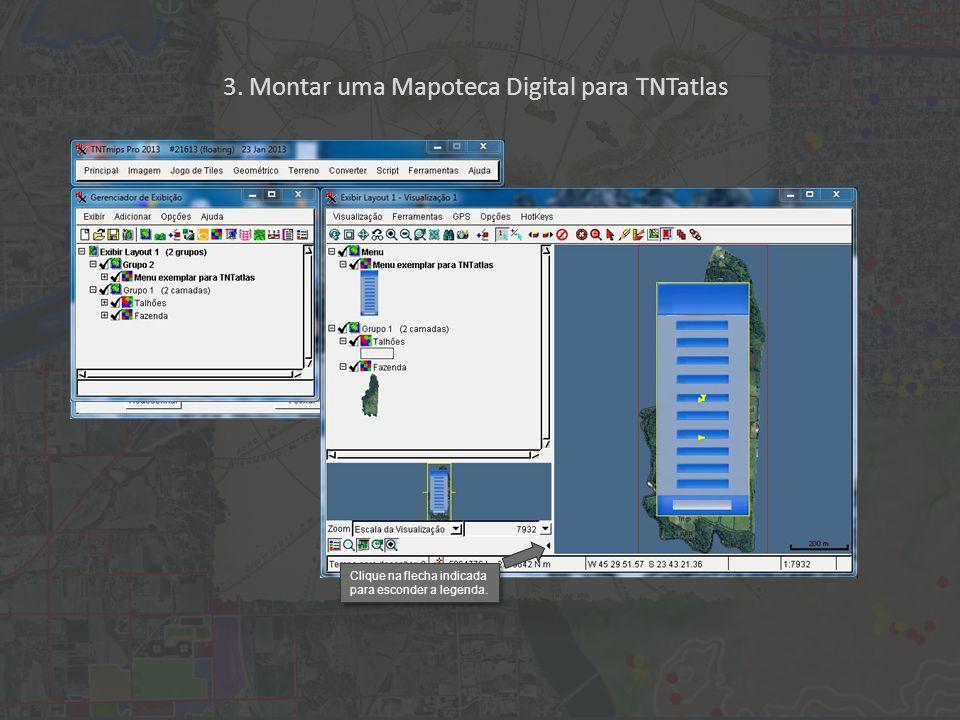 3. Montar uma Mapoteca Digital para TNTatlas Clique na flecha indicada para esconder a legenda.