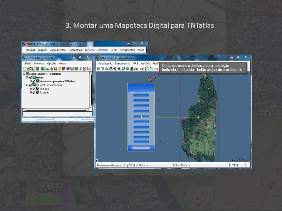 3. Montar uma Mapoteca Digital para TNTatlas Clique no menu e deslize o para a posição indicada, mantendo o botão esquerdo pressionado.