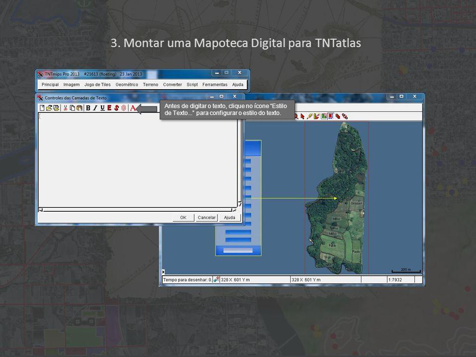 """3. Montar uma Mapoteca Digital para TNTatlas Antes de digitar o texto, clique no ícone """"Estilo de Texto..."""" para configurar o estilo do texto."""