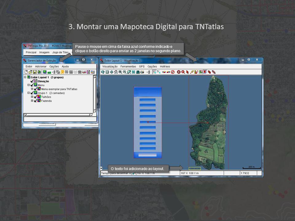 3. Montar uma Mapoteca Digital para TNTatlas O texto foi adicionado ao layout.