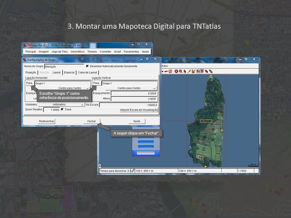3. Montar uma Mapoteca Digital para TNTatlas Escolhe Grupo 1 como referência de posicionamento.