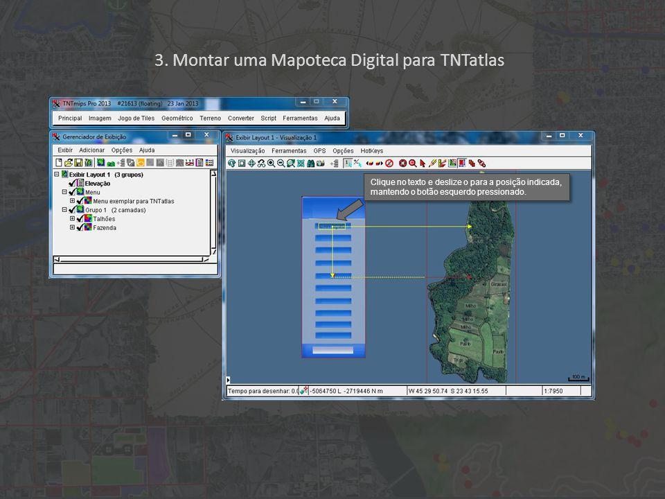 3. Montar uma Mapoteca Digital para TNTatlas Clique no texto e deslize o para a posição indicada, mantendo o botão esquerdo pressionado.