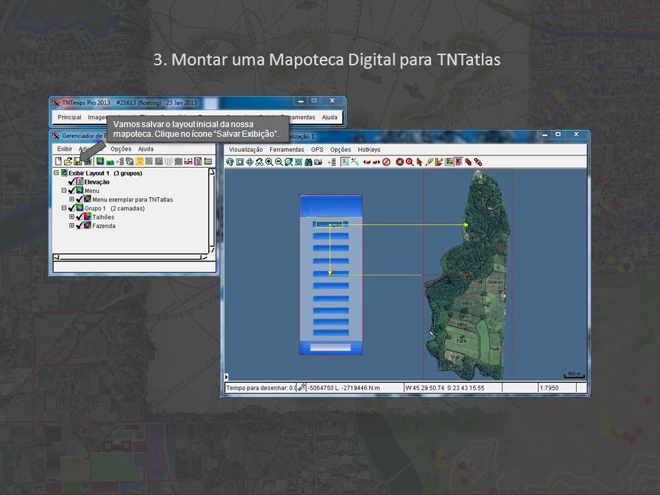 3. Montar uma Mapoteca Digital para TNTatlas Vamos salvar o layout inicial da nossa mapoteca.