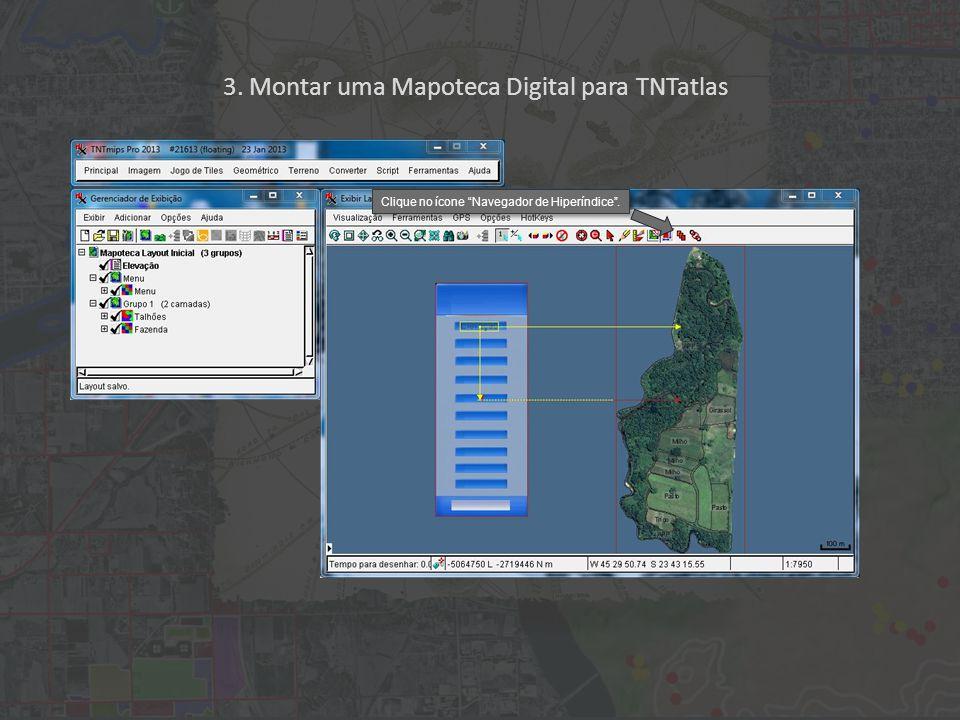 3. Montar uma Mapoteca Digital para TNTatlas Clique no ícone Navegador de Hiperíndice .